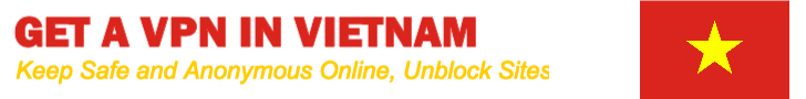 Get a VPN for Vietnam