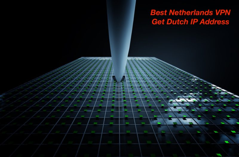 Get Dutch IP address with one of the best Netherlands VPN service